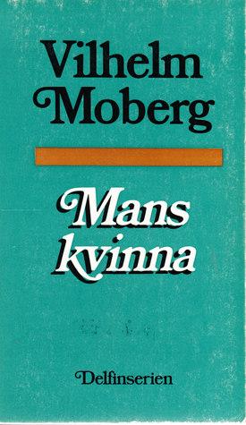 Mans kvinna Vilhelm Moberg