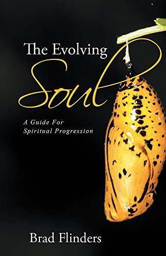 The Evolving Soul: A Guide For Spiritual Progression  by  Brad Flinders