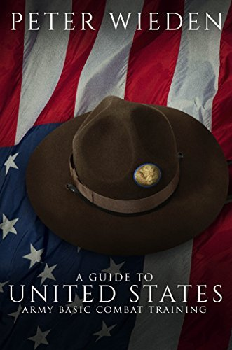 A Guide to United States Army Basic Combat Training Peter Wieden