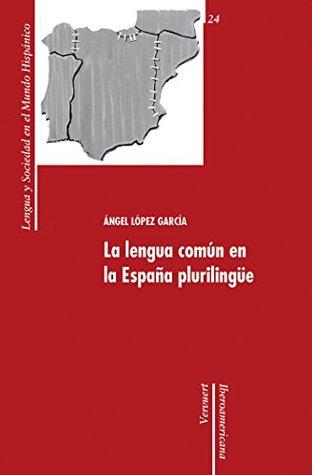 La lengua común en la España plurilingüe. (Lengua y Sociedad en el Mundo Hispánico nº 24) Angel López García