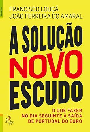 A Solução Novo Escudo Francisco Louçã e João Ferreira do Amaral
