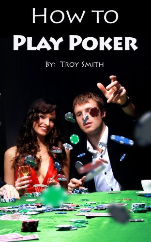 How to Play Poker  by  Troy Smith