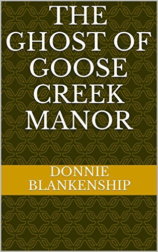 The Ghost of Goose Creek Manor  by  Donnie Blankenship