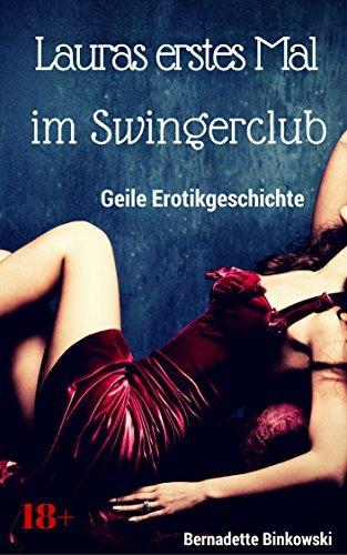 Lauras erstes Mal im Swingerclub: Geile Erotikgeschichte  by  Bernadette Binkowski