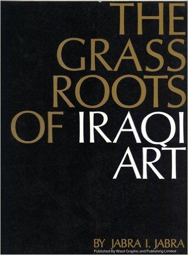 The Grass Roots of Iraqi Art  by  جبرا إبراهيم جبرا
