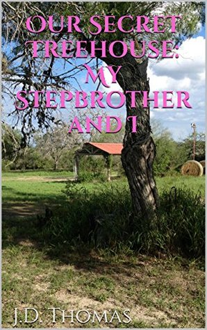 Our Secret Treehouse: My Stepbrother and I J.D. Thomas