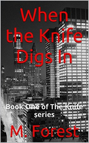 When the Knife Digs In: Book One of The Knife series M. Forest