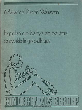 Inspelen op babys en peuters - ontwikkelingsspelletjes  by  Marianne Riksen-Walraven