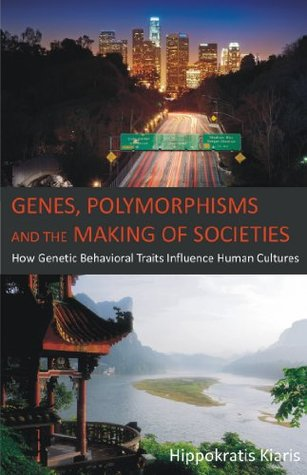 Genes, Polymorphisms and the Making of Societies: How Genetic Behavioral Traits Influence Human Cultures Hippokratis Kiaris
