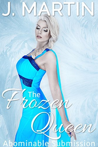 The Frozen Queen: Abominable Submission  by  J Martin