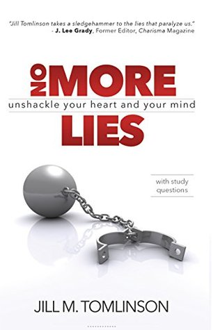 No More Lies: Unshackle Your Heart and Your Mind Jill Tomlinson