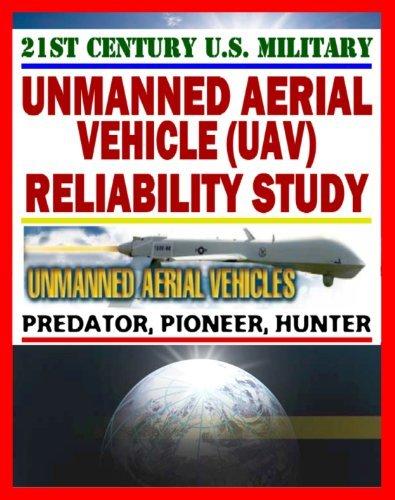 21st Century Unmanned Aerial Vehicles (UAV) Reliability Study - Predator, Pioneer, Hunter, UAS - Power, Propulsion, Flight Control, Communication, Human Factors  by  Department of Defense