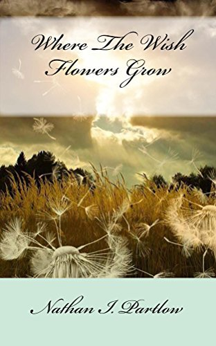 Where The Wish Flowers Grow  by  Nathan Partlow