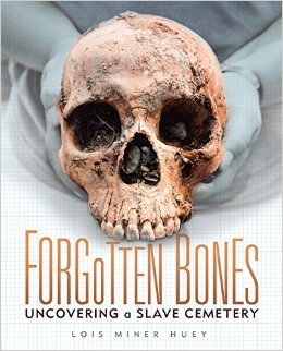 Forgotten Bones. Uncovering a Slave Cemetery  by  Lois Miner Huey