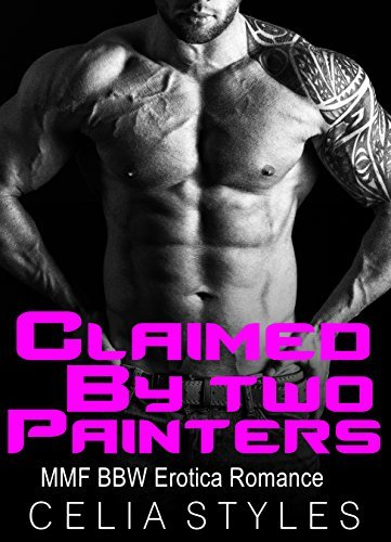 ROMANCE: Claimed  by  Two Hot Painters by Celia Styles