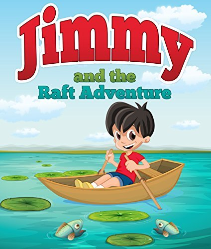 Jimmy And The Raft Adventure: Childrens Books and Bedtime Stories For Kids Ages 3-8 for Fun Loving Kids (Books For Kids Series) Speedy Publishing