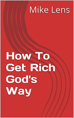 How To Get Rich Gods Way Mike Lens