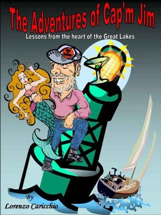 The Adventures of Capm Jim - Lessons from the Heart of the Great Lakes  by  Lorenzo Caricchio