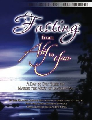 Fasting from Alif to Yaa: A Day Day Guide to Making the Most of Ramadhaan by Umm Mujaahid Khadijah Bint Lacina al-Amreekeeyyah