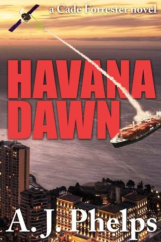 Havana Dawn (A Cade Forrester Novel)  by  A. J. Phelps