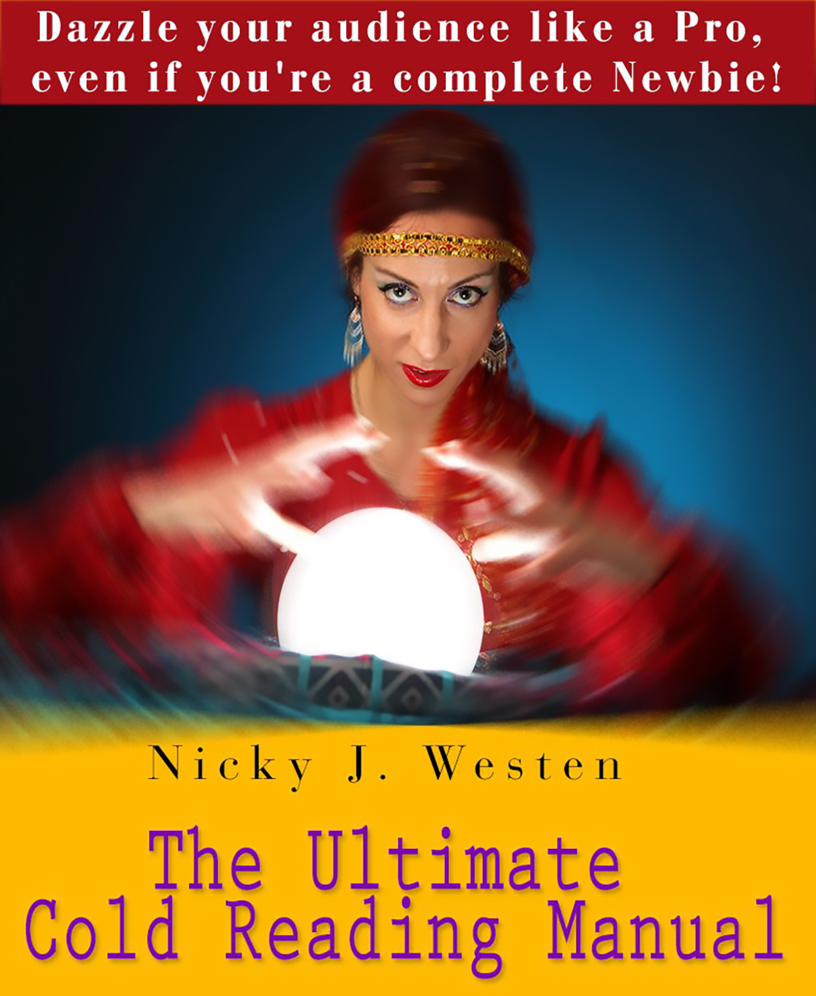 The Ultimate Cold Reading Manual: Dazzle Your Audience Like A Pro, Even If Youre A Complete Newbie!  by  Nicky Westen