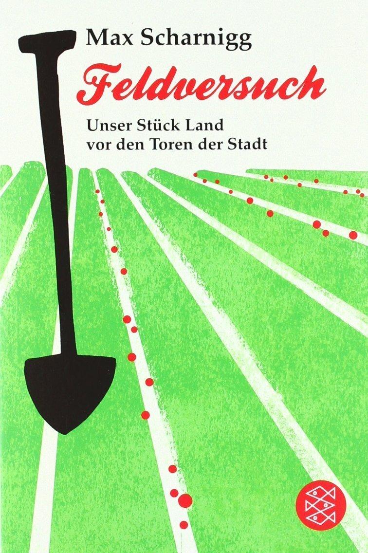 Feldversuch: Unser Stück Land vor den Toren der Stadt  by  Max Scharnigg