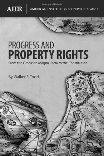 Progress And Property Rights: From The Greeks To Magna Carta To The Constitution  by  Walker F. Todd