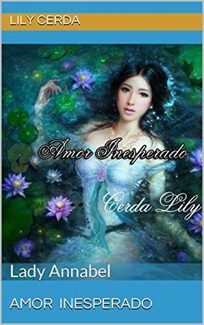 Amor Inesperado: Lady Annabel  by  Lily Cerda
