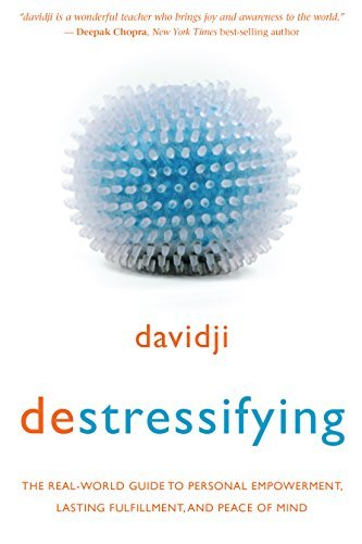destressifying: The Real-World Guide to Personal Empowerment, Lasting Fulfillment, and Peace of Mind  by  davidji