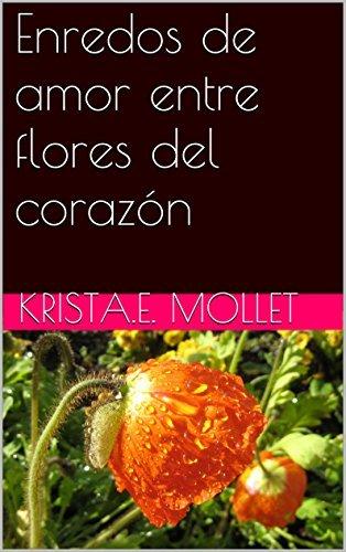 Enredos de amor entre flores del corazón  by  Krista.E. Mollet