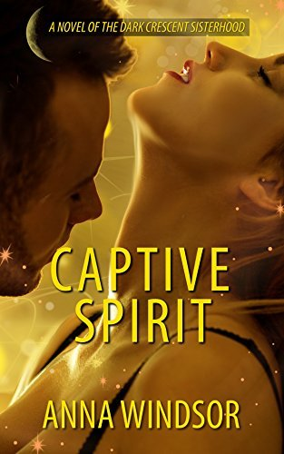 Captive Spirit (The Dark Crescent Sisterhood Book 4)  by  Anna Windsor