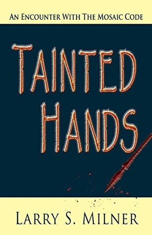 Tainted Hands: An Encounter With The Mosaic Code Dr. Larry S. Milner
