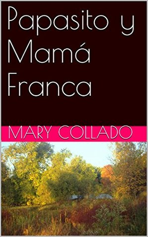 Papasito y Mamá Franca  by  Mary Collado