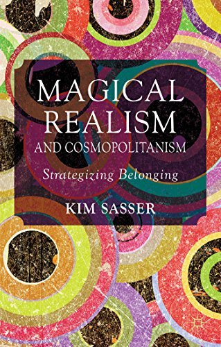 Magical Realism and Cosmopolitanism: Strategizing Belonging Kim Anderson Sasser
