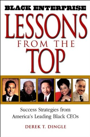 Black Enterprise Lessons from the Top: Success Strategies from Americas Leading Black CEOs Derek T. Dingle