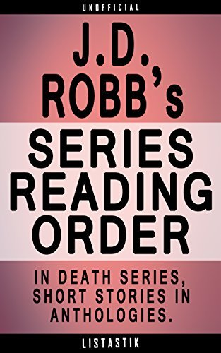 J.D. Robb Series Order [Series Reading Order and Complete Book List]: In Death, Short Stories, Anthologies (Listastik Series Reading Order 5)  by  A.J. Stone