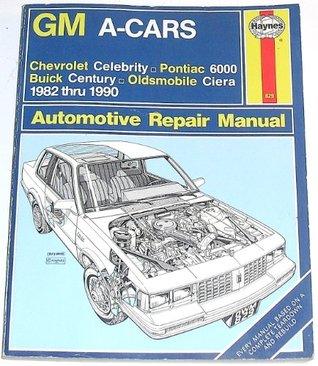 G M A Cars Automotive Repair Manual: Chevrolet Celebrity, Pontiac 6000, Buick Century, Oldsmobile Ciera, 1982 - 1990 Larry Warren