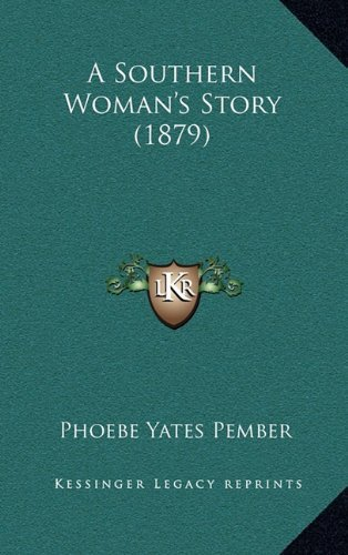 A Southern Womans Story (1879)  by  Phoebe Yates Pember
