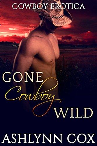 ROMANCE: Gone Cowboy Wild (THREESOMES MENAGE ACTION) (BBW Book 1) Ashlynn Cox