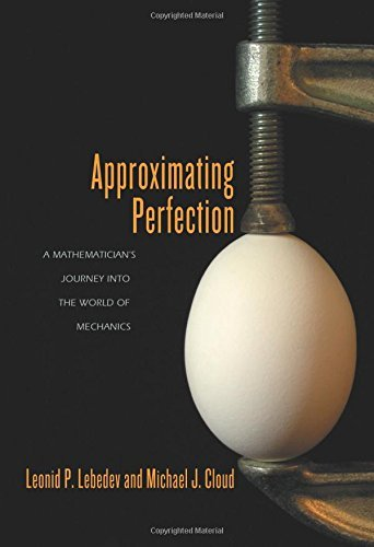 Approximating Perfection: A Mathematicians Journey Into the World of Mechanics  by  Leonid P. Lebedev