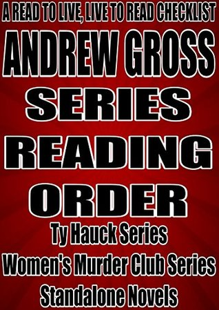 ANDREW GROSS: SERIES READING ORDER: A READ TO LIVE, LIVE TO READ CHECKLIST[Ty Hauck Series, Womens Murder Club Series] Rita Bookman