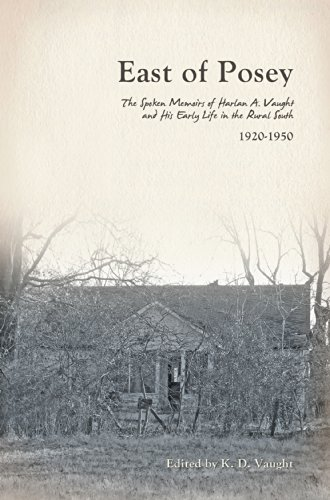 East of Posey: The Spoken Memoirs of Harlan A. Vaught and His Early Life in the Rural South (1920-1950)  by  K D Vaught