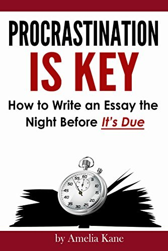 Procrastination Is Key: How to Write an Essay the Night Before Its Due  by  Amelia Kane