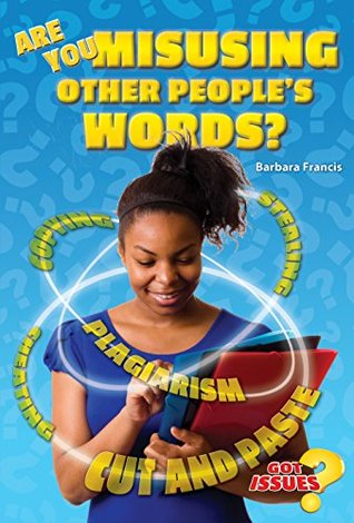 Are You Misusing Other Peoples Words?: What Plagiarism Is And How To Avoid It  by  Barbara Francis