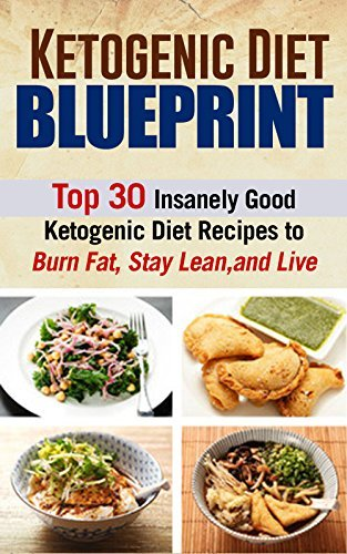 Ketogenic Diet Blueprint: Top 30 Ketogenic Diet Recipes to Burn Fat, Stay Lean, and Live  by  Jeanne K. Johnson
