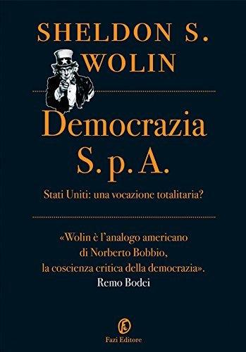 Democrazia S.p.A. Stati Uniti: una vocazione totalitaria?  by  Sheldon S. Wolin