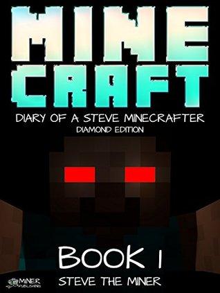 Minecraft Diary: of Steve the Miner Book 1: (Minecraft Diamond Series) For kids who like minecraft tales, minecraft school, minecraft diaries, wimpy tales, ... zombie, villager, minecraft series  by  Steve Miner