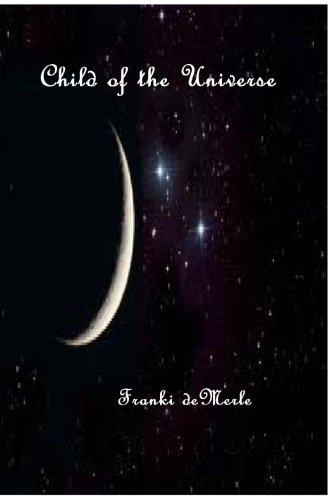 Child of the Universe  by  Franki deMerle