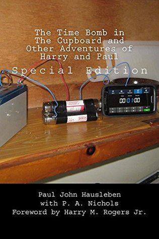The Time Bomb in The Cupboard and Other Adventures of Harry and Paul: Special Edition  by  Paul John Hausleben