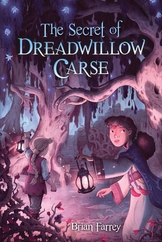 The Secret of Dreadwillow Carse Brian Farrey